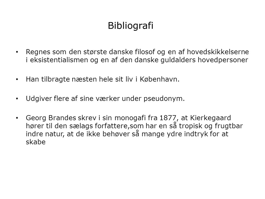 Bibliografi Regnes som den største danske filosof og en af hovedskikkelserne i eksistentialismen og en af den danske guldalders hovedpersoner.