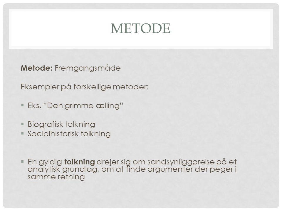 metode Metode: Fremgangsmåde Eksempler på forskellige metoder: