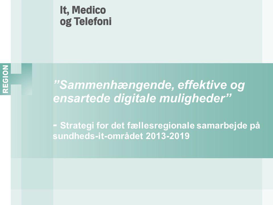 Sammenhængende, effektive og ensartede digitale muligheder - Strategi for det fællesregionale samarbejde på sundheds-it-området 2013-2019