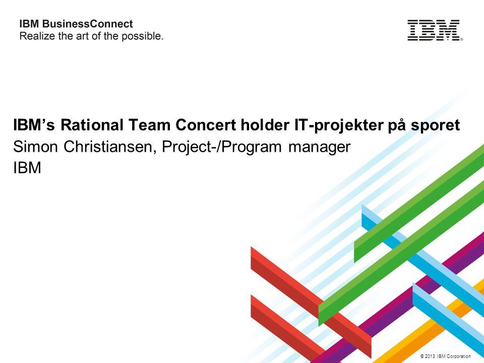 IBM's Rational Team Concert holder IT-projekter på sporet Simon Christiansen, Project-/Program manager IBM