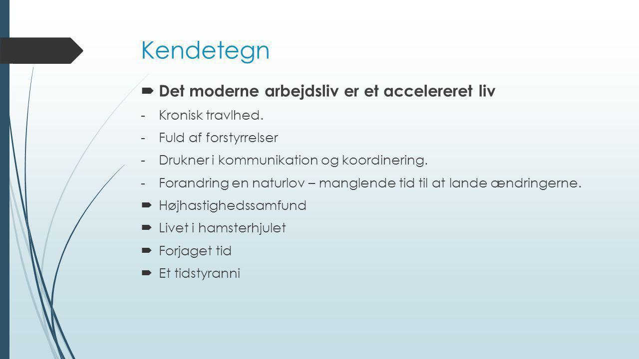 Kendetegn Det moderne arbejdsliv er et accelereret liv