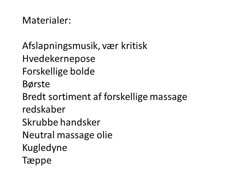 Materialer: Afslapningsmusik, vær kritisk. Hvedekernepose. Forskellige bolde. Børste. Bredt sortiment af forskellige massage redskaber.