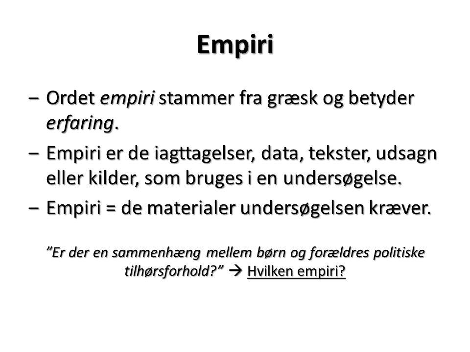 Empiri Ordet empiri stammer fra græsk og betyder erfaring.