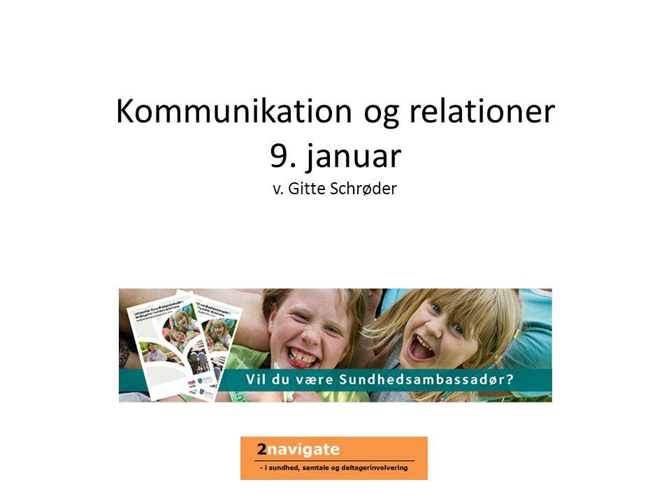 Kommunikation og relationer 9. januar v. Gitte Schrøder