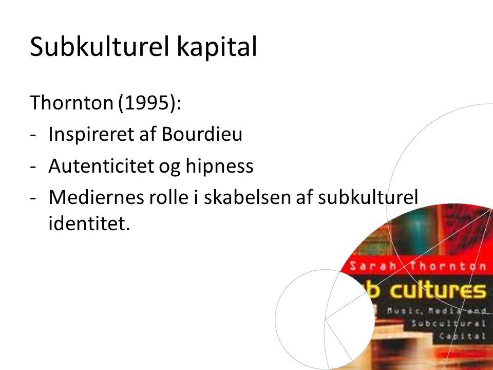 Subkulturel kapital Thornton (1995): Inspireret af Bourdieu