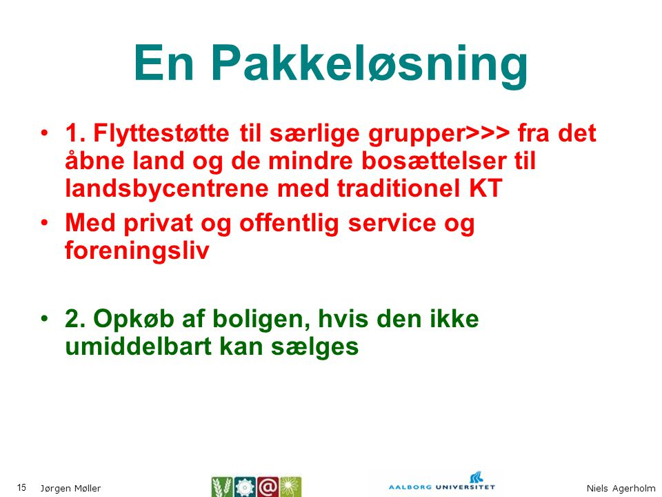 En Pakkeløsning 1. Flyttestøtte til særlige grupper>>> fra det åbne land og de mindre bosættelser til landsbycentrene med traditionel KT.
