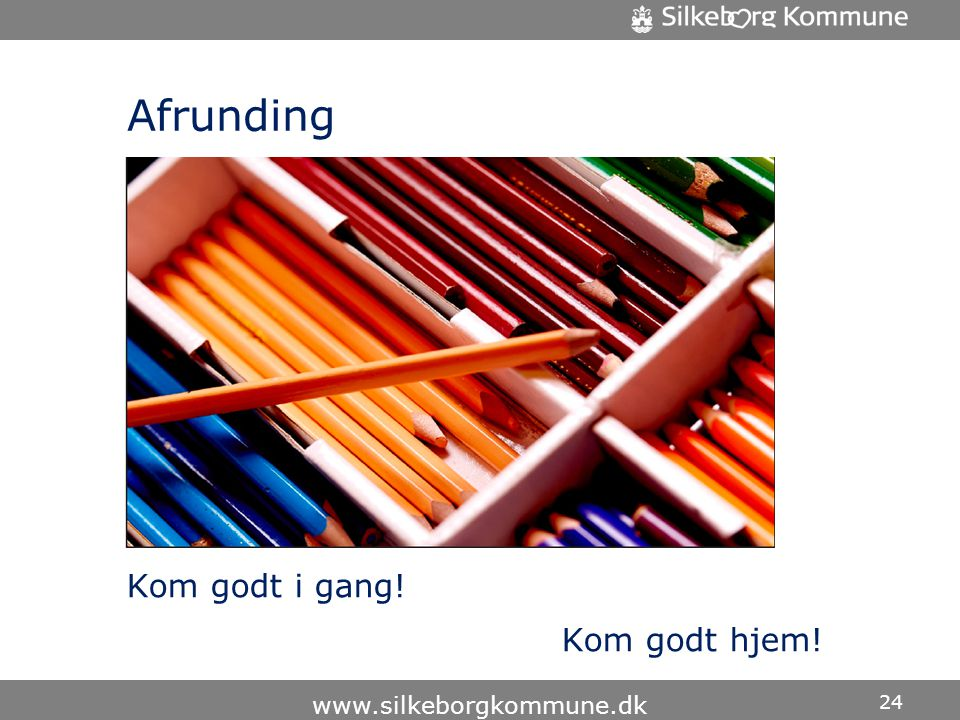 Afrunding Kom godt i gang! Kom godt hjem! www.silkeborgkommune.dk