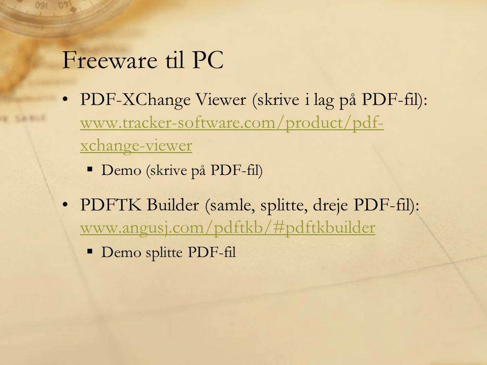 Freeware til PC PDF-XChange Viewer (skrive i lag på PDF-fil): www.tracker-software.com/product/pdf- xchange-viewer.