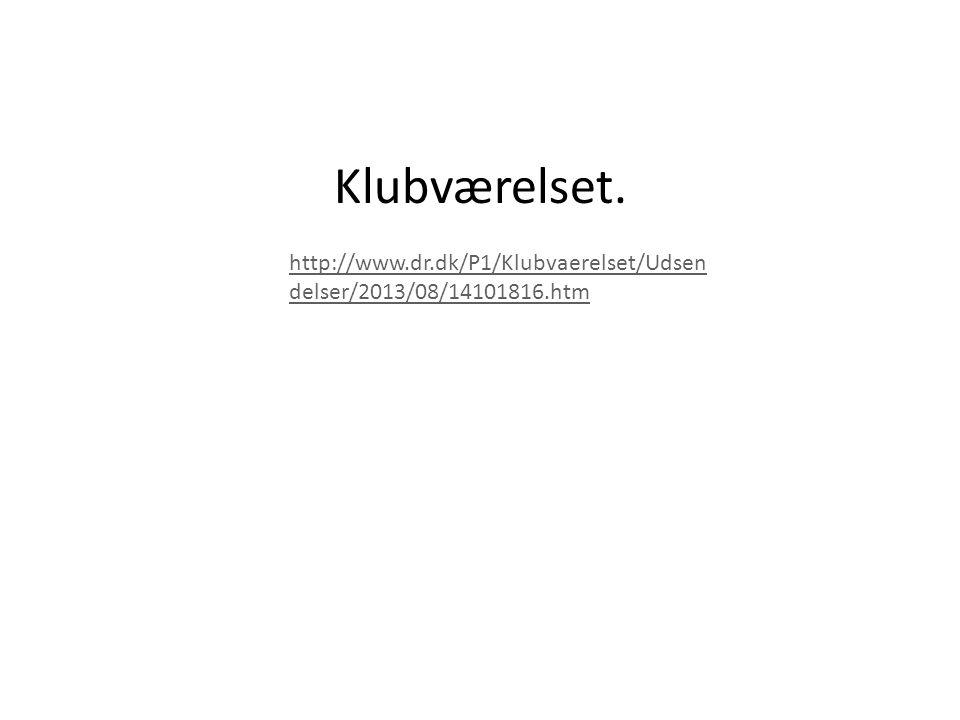 Klubværelset. http://www.dr.dk/P1/Klubvaerelset/Udsendelser/2013/08/14101816.htm
