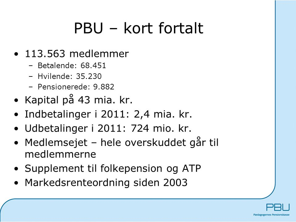 PBU – kort fortalt 113.563 medlemmer Kapital på 43 mia. kr.