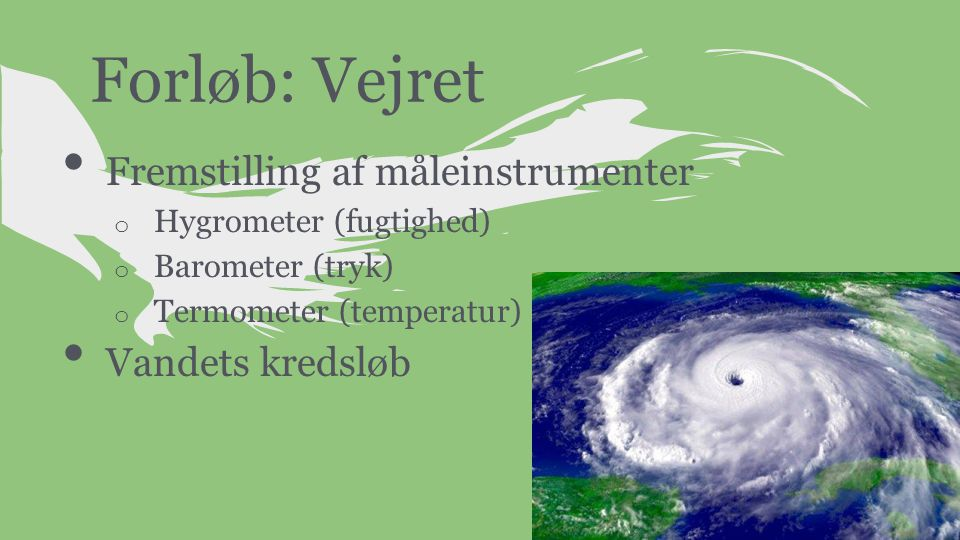 Forløb: Vejret Fremstilling af måleinstrumenter Vandets kredsløb