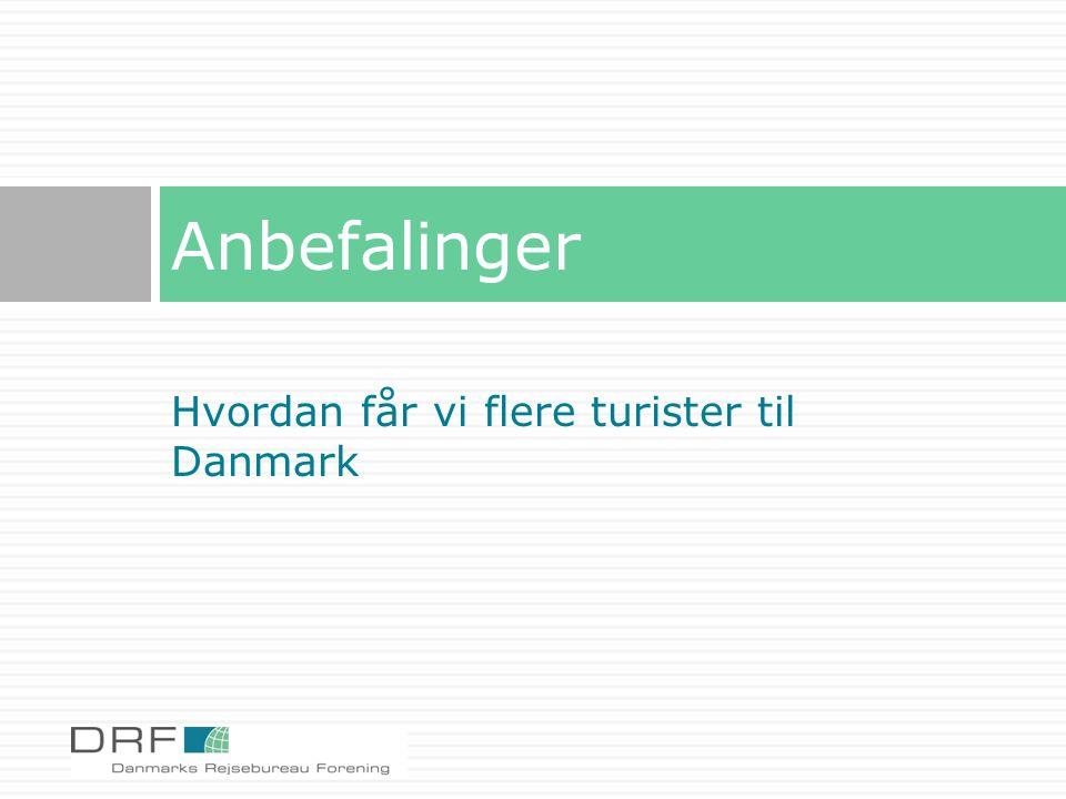 Anbefalinger Hvordan får vi flere turister til Danmark