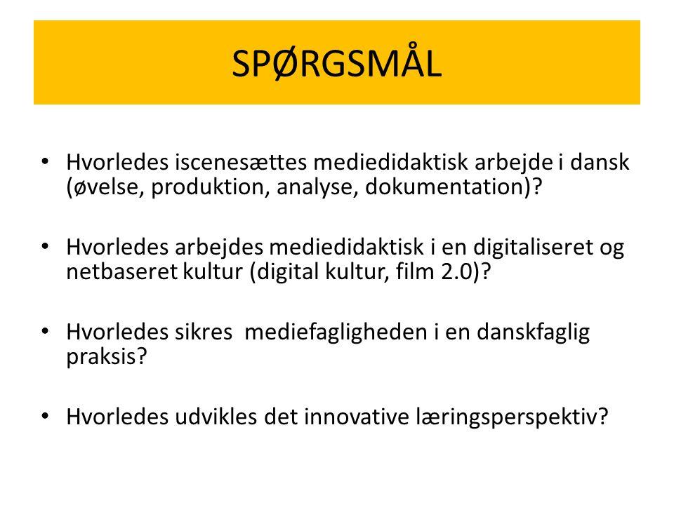 SPØRGSMÅL Hvorledes iscenesættes mediedidaktisk arbejde i dansk (øvelse, produktion, analyse, dokumentation)
