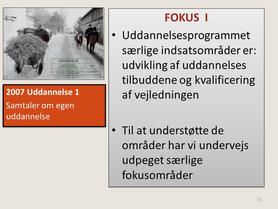 FOKUS I Uddannelsesprogrammet særlige indsatsområder er: udvikling af uddannelses tilbuddene og kvalificering af vejledningen.