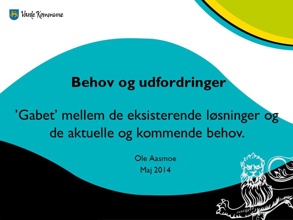 Behov og udfordringer 'Gabet' mellem de eksisterende løsninger og de aktuelle og kommende behov. Ole Aasmoe.