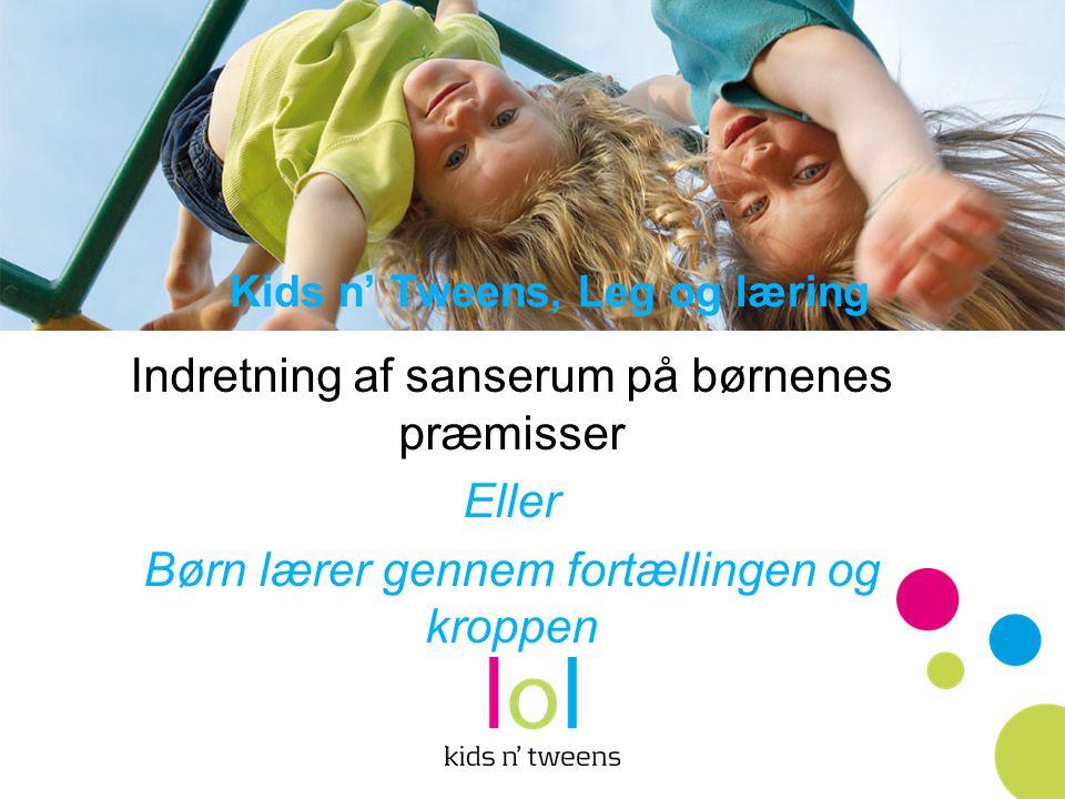 Kids n' Tweens, Leg og læring
