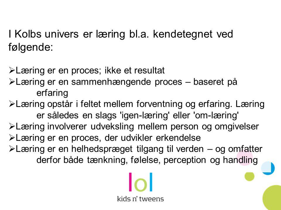 I Kolbs univers er læring bl.a. kendetegnet ved følgende: