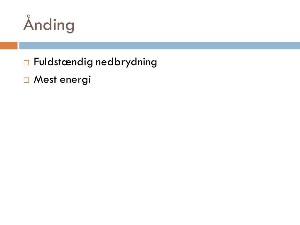 Ånding Fuldstændig nedbrydning Mest energi