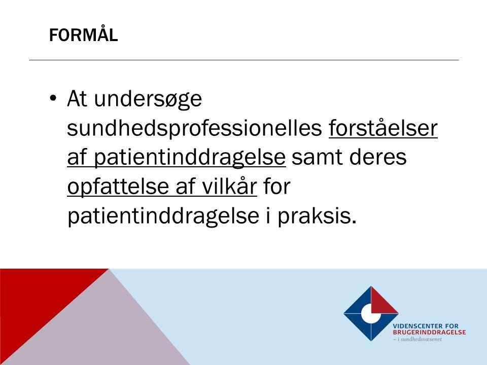 formål At undersøge sundhedsprofessionelles forståelser af patientinddragelse samt deres opfattelse af vilkår for patientinddragelse i praksis.