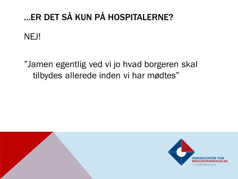 …ER det så kun på hospitalerne