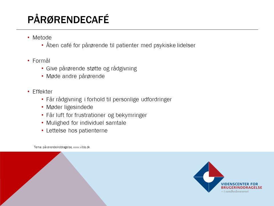 pårørendecafé Metode. Åben café for pårørende til patienter med psykiske lidelser. Formål. Give pårørende støtte og rådgivning.