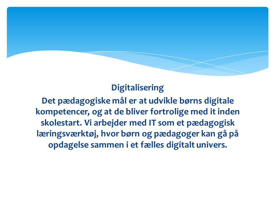Digitalisering Det pædagogiske mål er at udvikle børns digitale kompetencer, og at de bliver fortrolige med it inden skolestart.