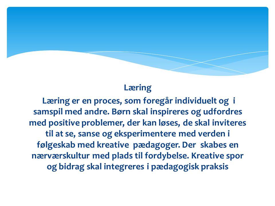 Læring Læring er en proces, som foregår individuelt og i samspil med andre.