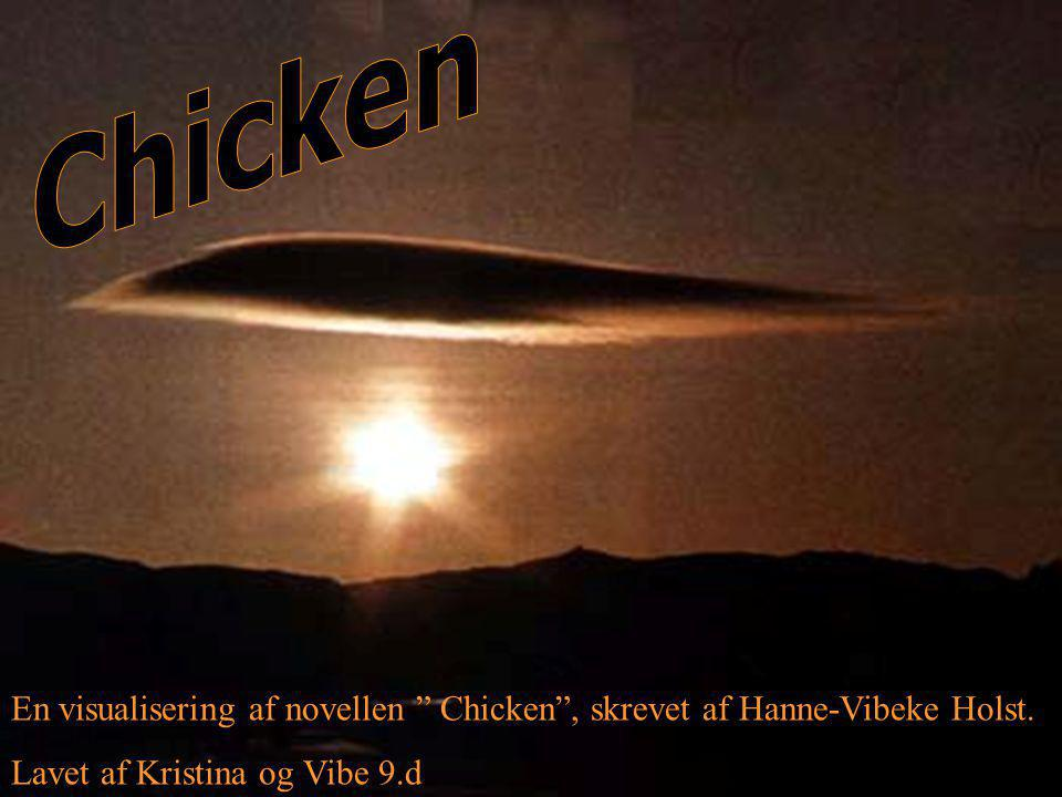 Chicken En visualisering af novellen Chicken , skrevet af Hanne-Vibeke Holst.
