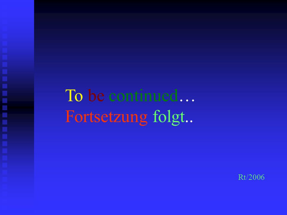 To be continued… Fortsetzung folgt..