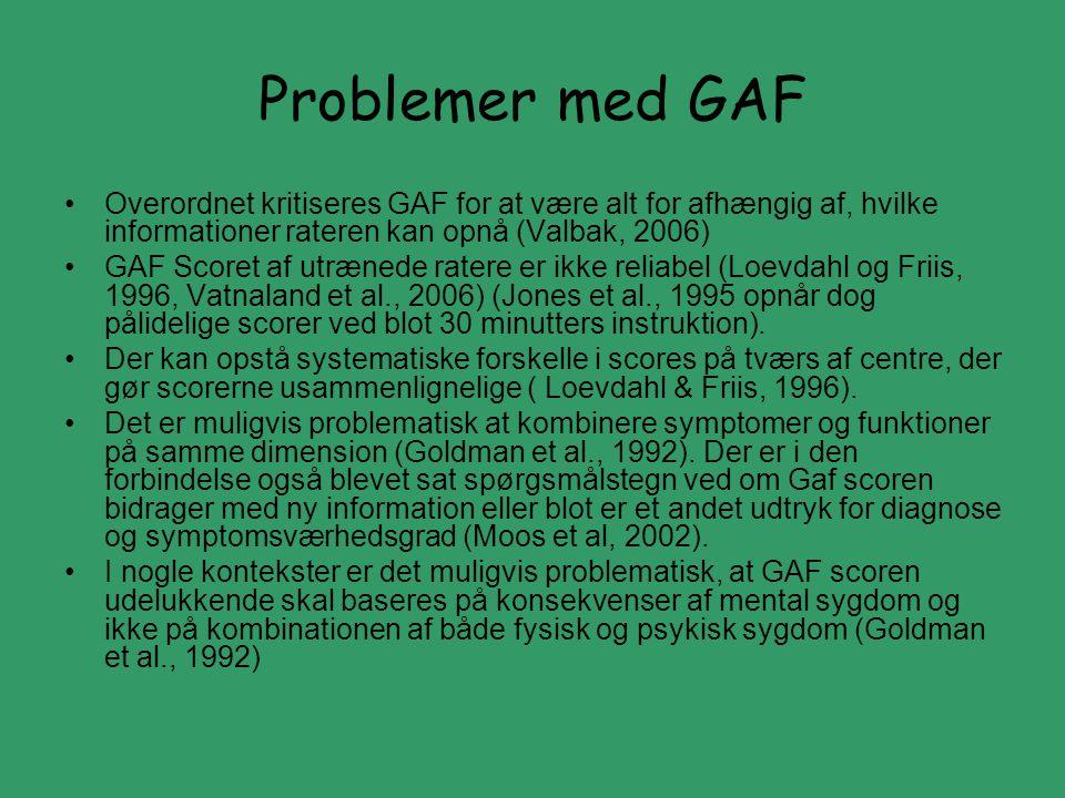 Problemer med GAF Overordnet kritiseres GAF for at være alt for afhængig af, hvilke informationer rateren kan opnå (Valbak, 2006)