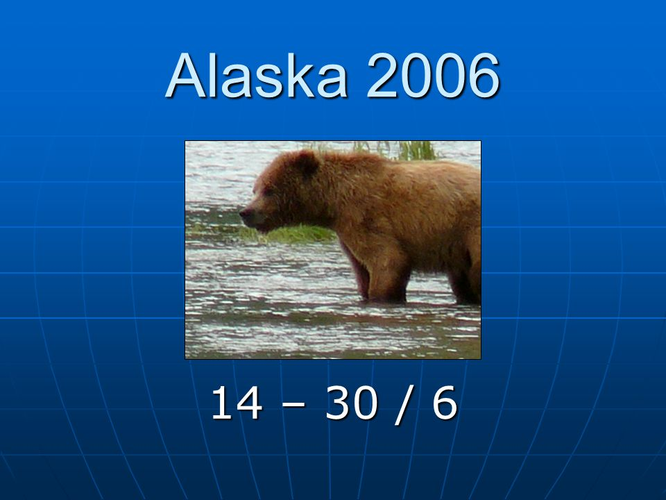 Alaska 2006 14 – 30 / 6