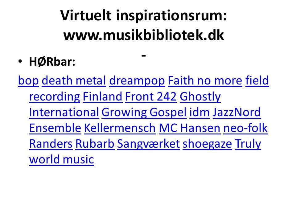 Virtuelt inspirationsrum: www.musikbibliotek.dk -