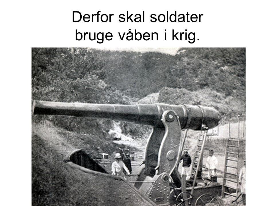 Derfor skal soldater bruge våben i krig.