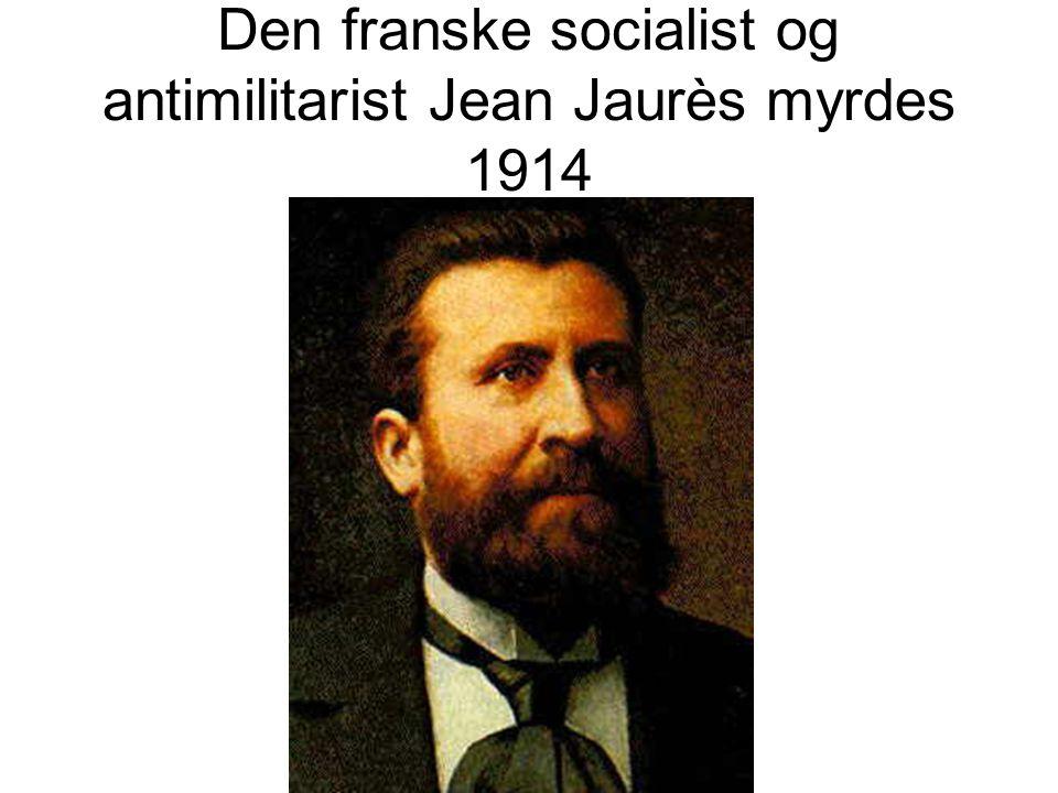 Den franske socialist og antimilitarist Jean Jaurès myrdes 1914