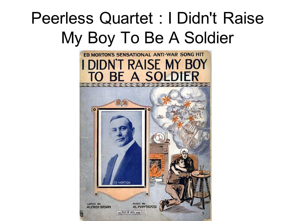 Peerless Quartet : I Didn t Raise My Boy To Be A Soldier