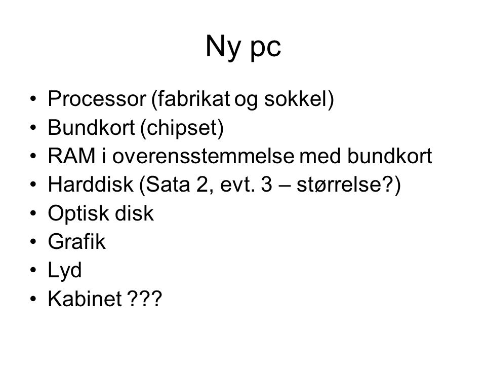 Ny pc Processor (fabrikat og sokkel) Bundkort (chipset)