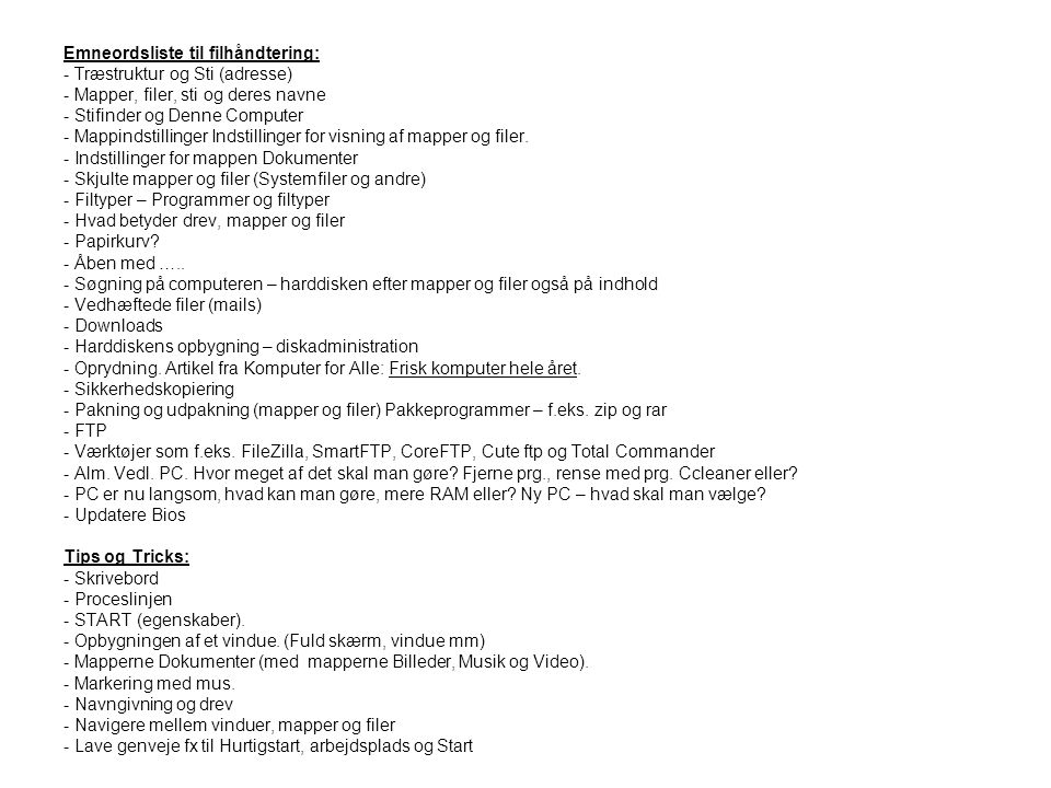 Emneordsliste til filhåndtering: - Træstruktur og Sti (adresse) - Mapper, filer, sti og deres navne - Stifinder og Denne Computer - Mappindstillinger Indstillinger for visning af mapper og filer.