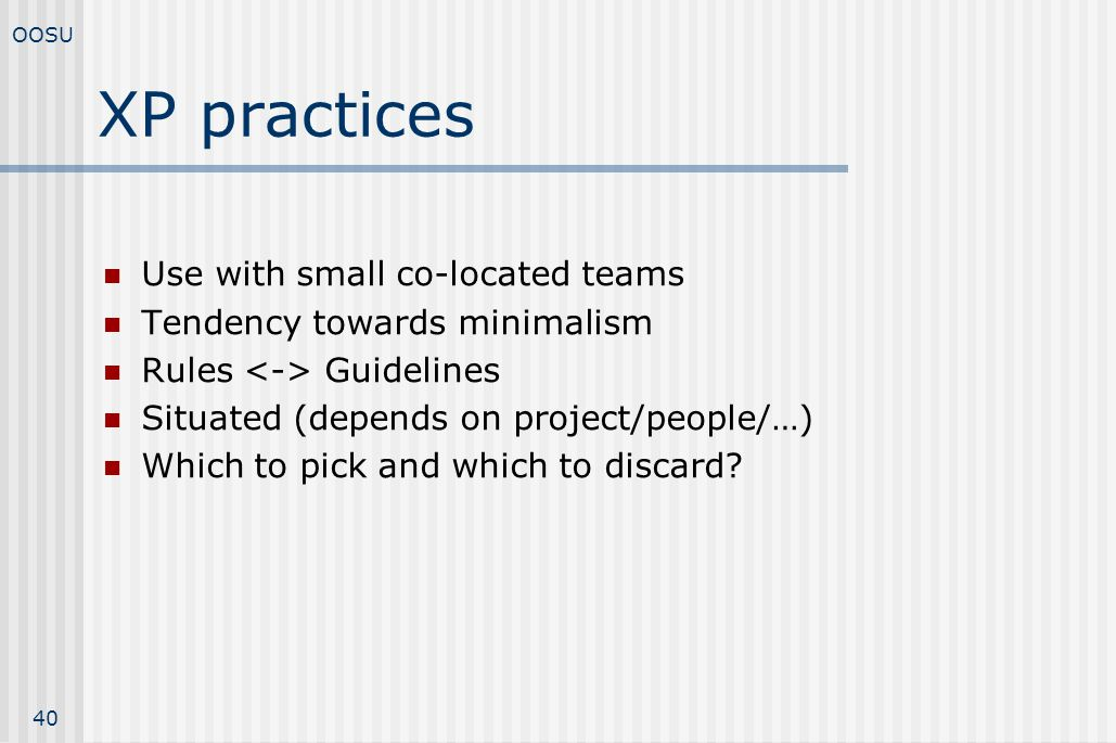 XP practices Use with small co-located teams