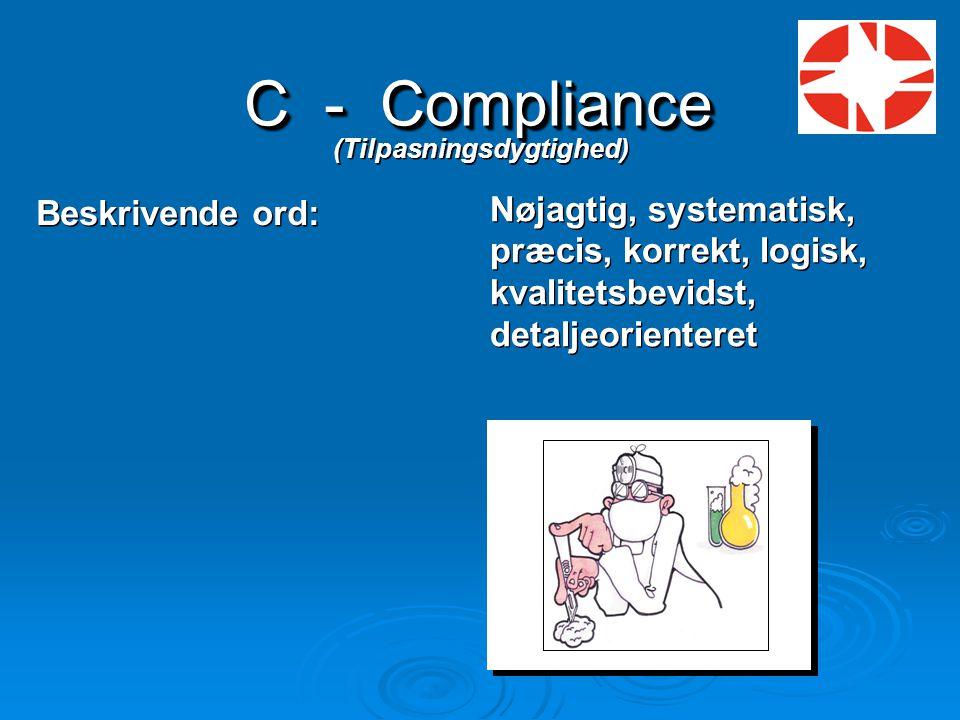 C - Compliance (Tilpasningsdygtighed) Beskrivende ord: Nøjagtig, systematisk, præcis, korrekt, logisk, kvalitetsbevidst, detaljeorienteret.