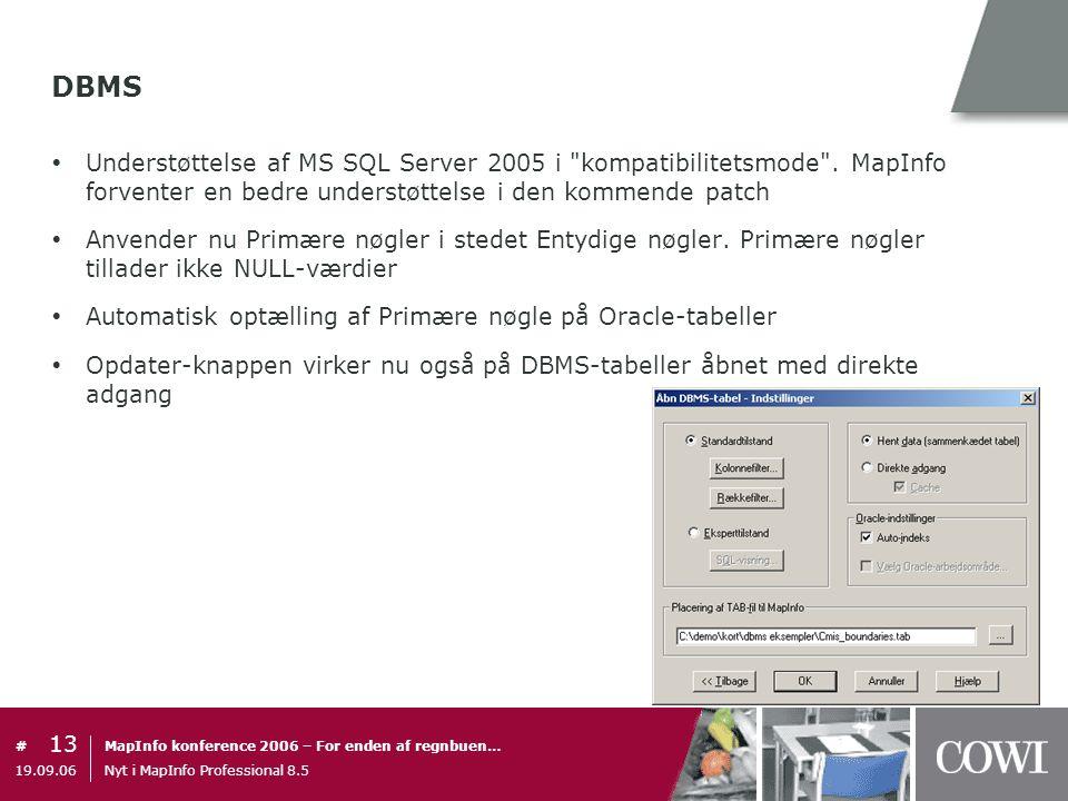 DBMS Understøttelse af MS SQL Server 2005 i kompatibilitetsmode . MapInfo forventer en bedre understøttelse i den kommende patch.
