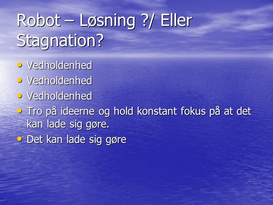 Robot – Løsning / Eller Stagnation