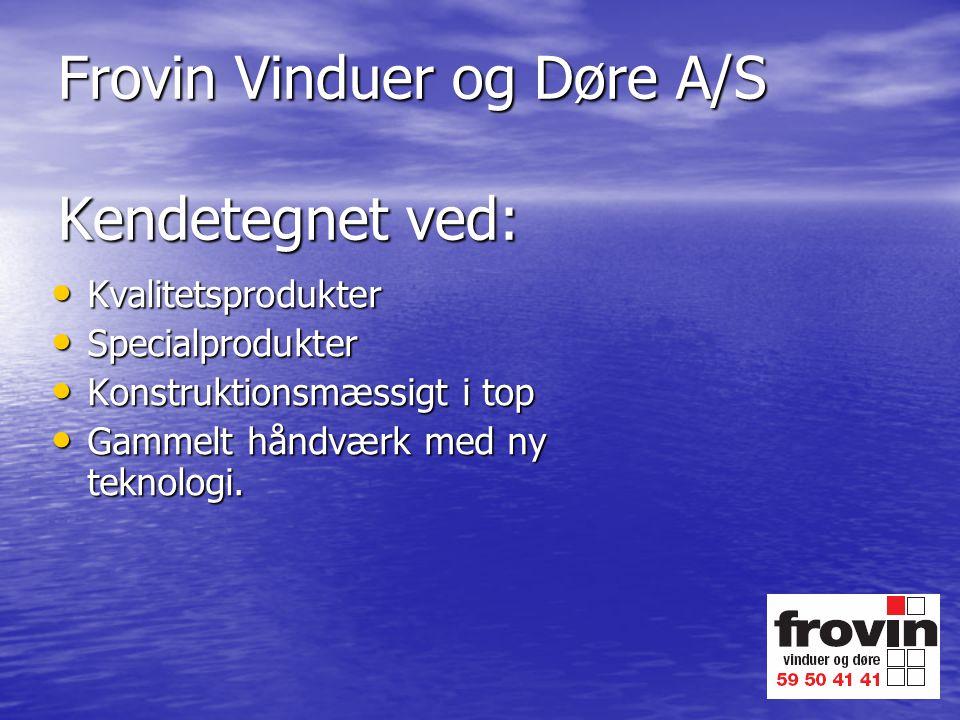 Frovin Vinduer og Døre A/S Kendetegnet ved: