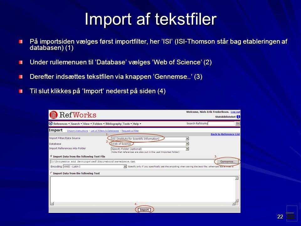 Import af tekstfiler På importsiden vælges først importfilter, her 'ISI' (ISI-Thomson står bag etableringen af databasen) (1)