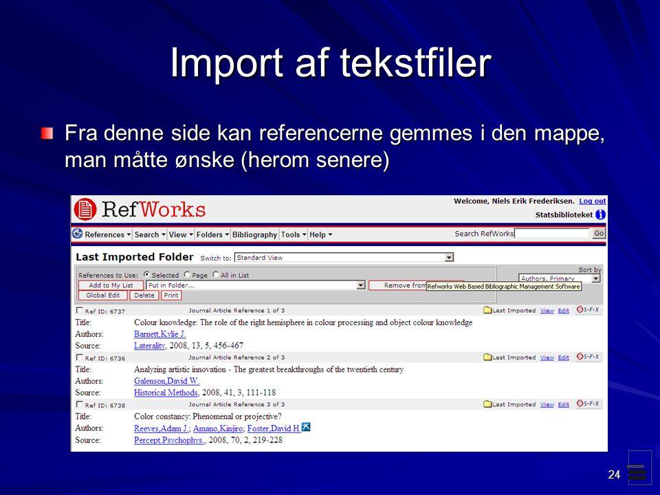 Import af tekstfiler Fra denne side kan referencerne gemmes i den mappe, man måtte ønske (herom senere)