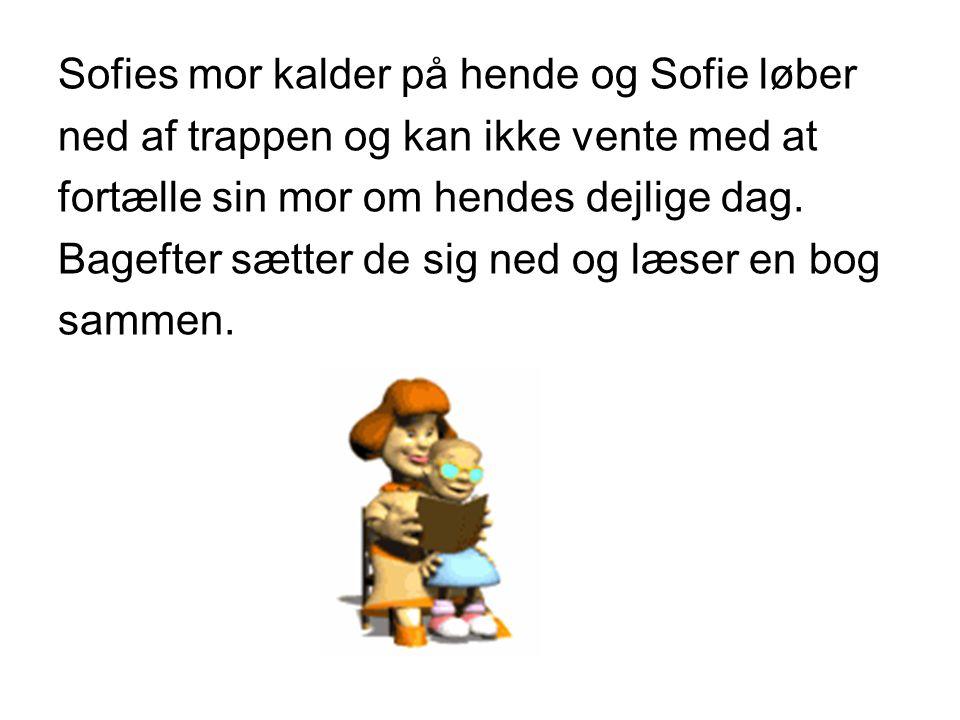 Sofies mor kalder på hende og Sofie løber