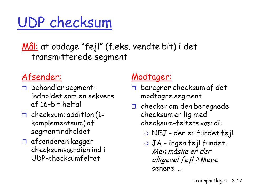 UDP checksum Mål: at opdage fejl (f.eks. vendte bit) i det transmitterede segment. Afsender: