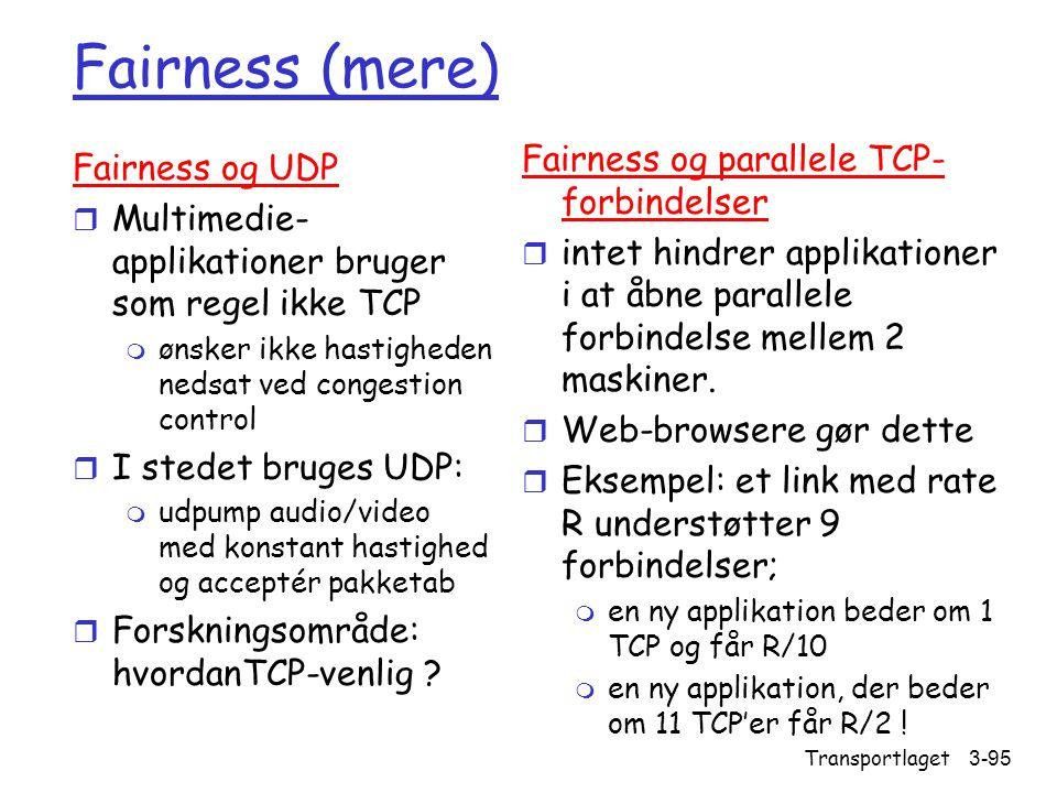 Fairness (mere) Fairness og parallele TCP-forbindelser Fairness og UDP