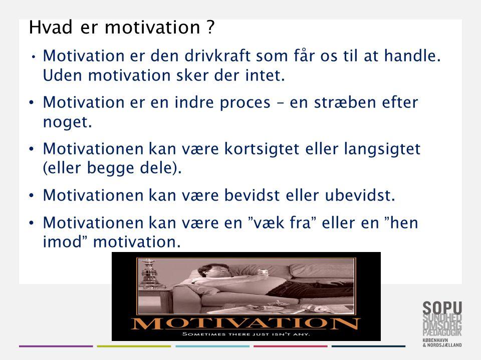 Hvad er motivation Motivation er den drivkraft som får os til at handle. Uden motivation sker der intet.