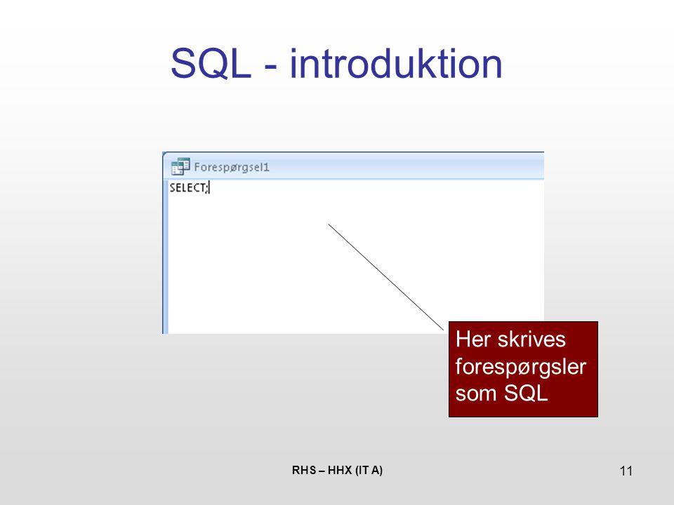 SQL - introduktion Her skrives forespørgsler som SQL RHS – HHX (IT A)