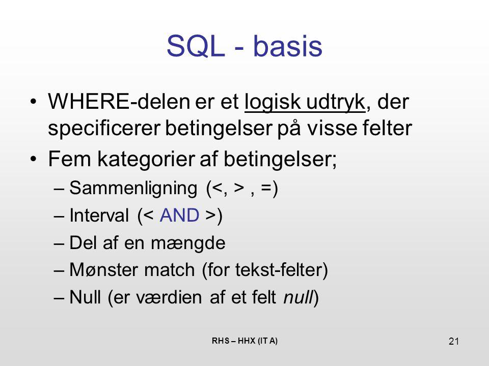 SQL - basis WHERE-delen er et logisk udtryk, der specificerer betingelser på visse felter. Fem kategorier af betingelser;